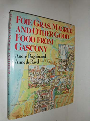 Foie Gras, Magret, and Other Good Food From Gascony: Anne De Ravel; Andre Daguin