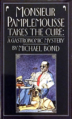 Monsieur Pamplemousse Takes the Cure: A Gastronomic Mystery: Bond, Michael