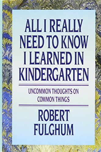 9780394571027: All I Really Need to Know I Learned in Kindergarten: Uncommon Thoughts On Common Things