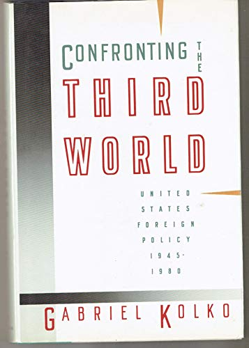 Confronting the Third World: United States Foreign Policy, 1945-1980: Kolko, Gabriel
