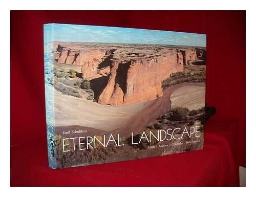 Eternal Landscape: Utah, Arizona, Colorado, New Mexico: Schulthess, Emil; Widmer, Sigmund