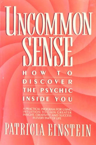 Uncommon Sense: How to Discover the Psychic Inside You