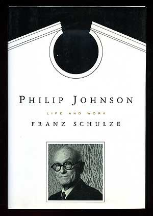 The Life and Work of Philip Johnson: Franz Schulze
