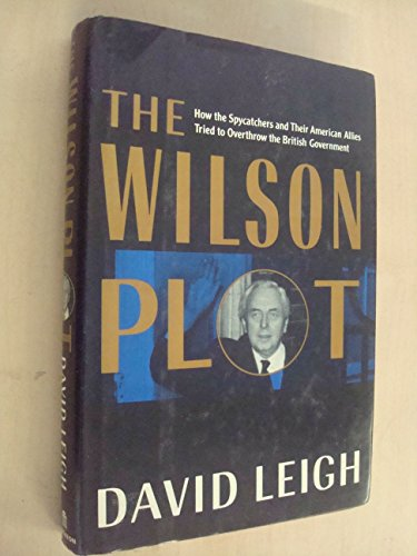 9780394572413: The Wilson Plot: How the Spycatchers and Their American Allies Tried to Overthrow the British Government