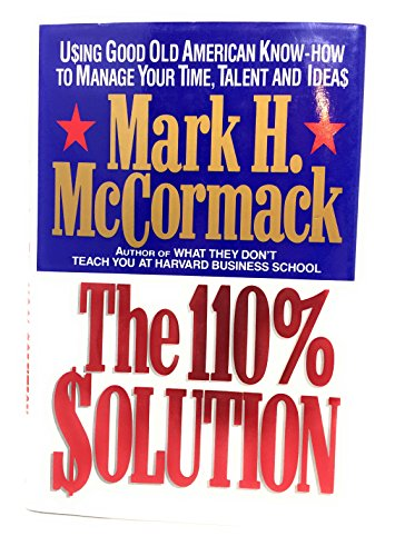 9780394572567: The 110% Solution: Using Good Old American Know-How to Manage Your Time, Talent, and Ideas