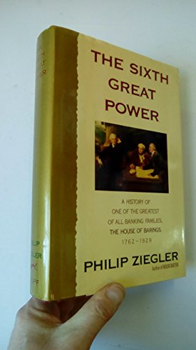 9780394573250: The Sixth Great Power: A History of One of the Greatest of All Banking Families, the House of Barings, 1762-1929