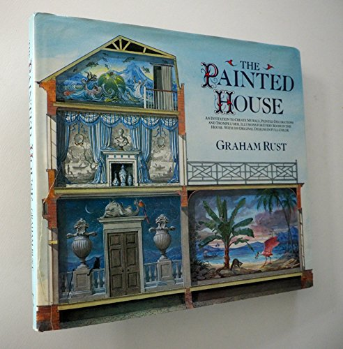 Painted House: An Invitation to Create Murals, Painted Decorations and Trompe L'oeil Illusions...