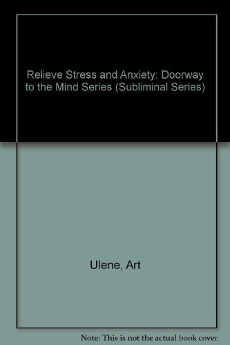 Relieve Stress and Anxiety: Doorway to the Mind Series (Subliminal Series) (9780394573786) by Art Ulene