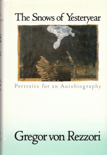 Snows of Yesteryear: Portraits for an Autobiography: Von Rezzori, Gregor