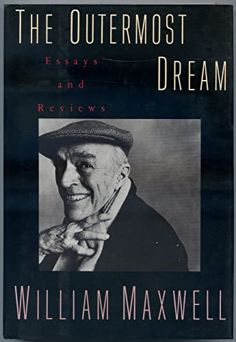 The Outermost Dream: Essays and Reviews: William Maxwell