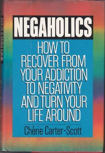 9780394574646: Negaholics: How to Recover from Your Addiction to Negativity and Turn Your Life Around