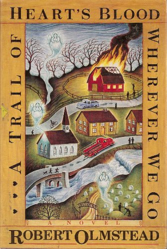 A Trail of Heart's Blood Wherever We Go: A Novel: Olmstead, Robert
