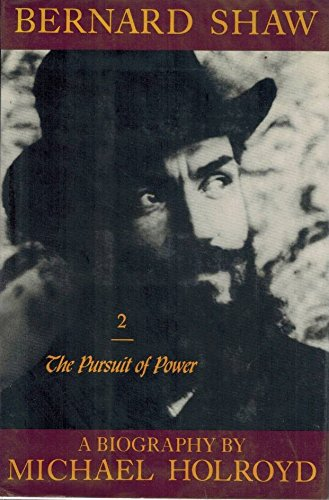 Bernard Shaw, Vol. 2, 1898-1918: The Pursuit of Power: Holroyd.