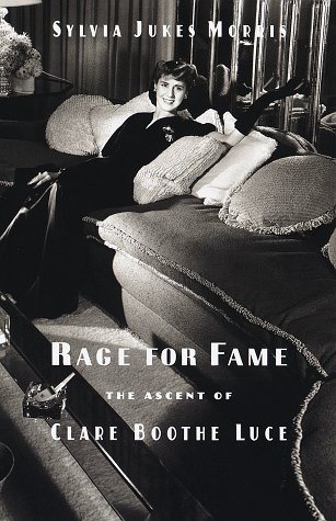 Rage for Fame: The Ascent of Clare Boothe Luce: Morris, Sylvia Jukes