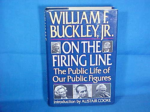 ON THE FIRING LINE: The Public Life of Our Public Figures: Buckley, Jr. , William F.