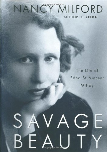 SAVAGE BEAUTY; THE LIFE OF EDNA ST. VINCENT MILLAY