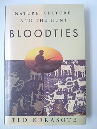 9780394576091: Bloodties: Nature, Culture, and the Hunt