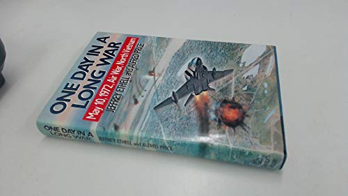 One Day in a Long War: May 10, 1972 Air War, North Vietnam (9780394576220) by Jeffrey Ethell; Alfred Price