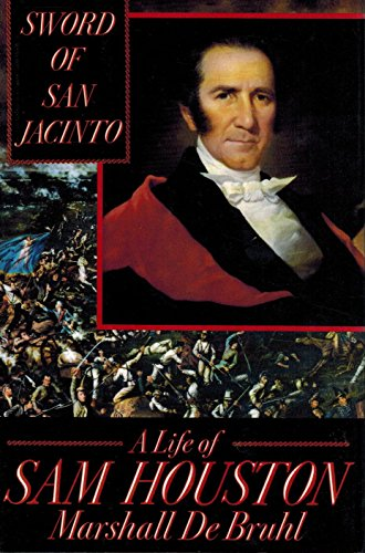 Sword of San Jacinto: A Life of Sam Houston: Debruhl, Marshall