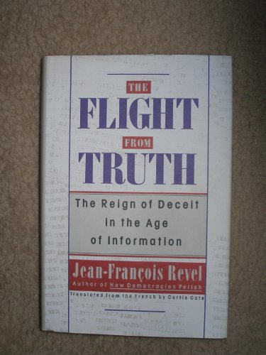 9780394576435: The Flight from Truth: The Reign of Deceit in the Age of Information