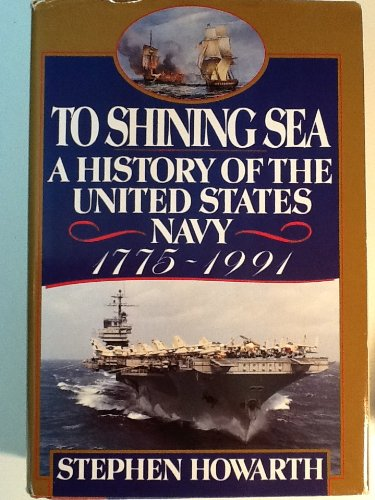 To Shining Sea: A History of the United States Navy, 1775-1991