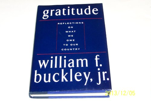 Gratitude: Reflections on What We Owe to Our Country: Jr., William F. Buckley