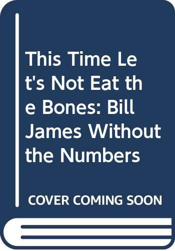 This Time Let's Not Eat the Bones: Bill James Without the Numbers