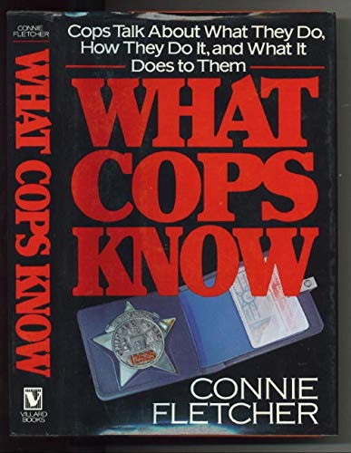 What Cops Know: Cops Talk About What They Do, How They Do It, and What It Does to Them