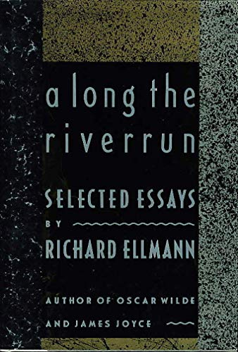 Along the Riverrun Selected Essays: Ellmann, Richard