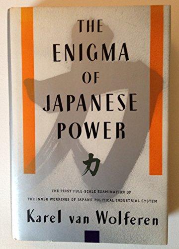 The Enigma of Japanese Power: Van Wolferen, Karel