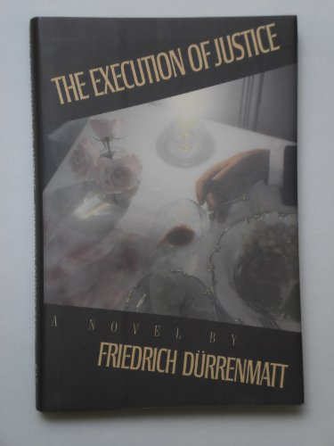 The Execution of Justice: Durrenmatt, Friedrich