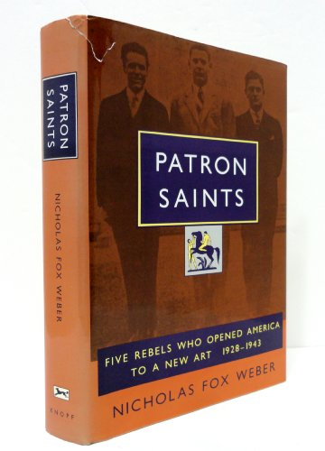 9780394578545: Patron Saints: Five Rebels Who Opened America to a New Art 1928-1943