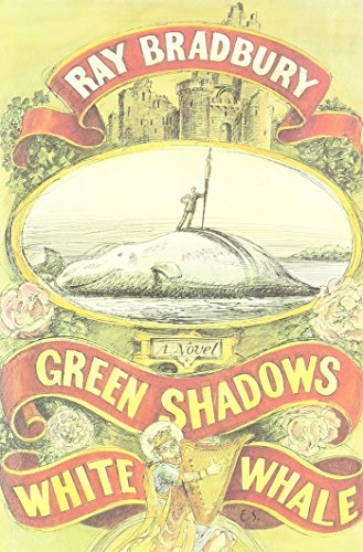 GREEN SHADOWS, WHITE WHALE: Bradbury, Ray