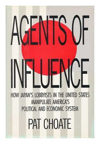 Agents of Influence: How Japan's Lobbyists in the United States Manipulate America's Political an...