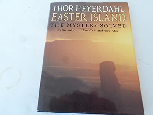 Easter Island: The Mystery Solved: Heyerdahl, Thor; Thor