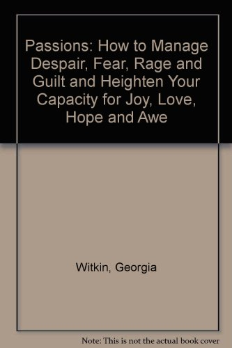 Passions: How to Manage Despair, Fear, Rage: Witkin Ph.D., Georgia