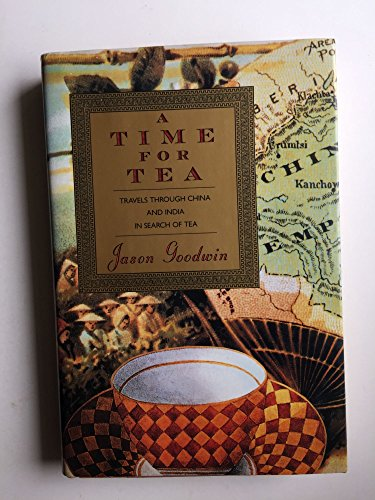9780394579412: A Time for Tea: Travels Through China and India in Search of Tea