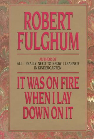 It Was on Fire When I Lay Down on It: Fulghum, Robert