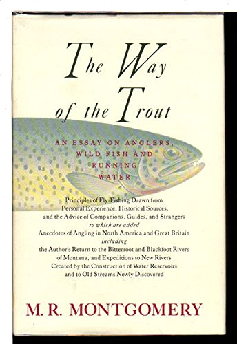 The Way of the Trout: An Essay on Anglers, Wild Fish, and Running Water: Montgomery, M. R.