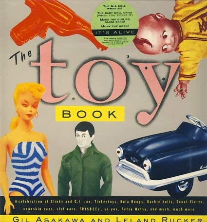 The Toy Book: A Celebration of Slinky and G.I. Joe, Tinker Toys, Hula Hoops, Barbie Dolls, Snoot ...