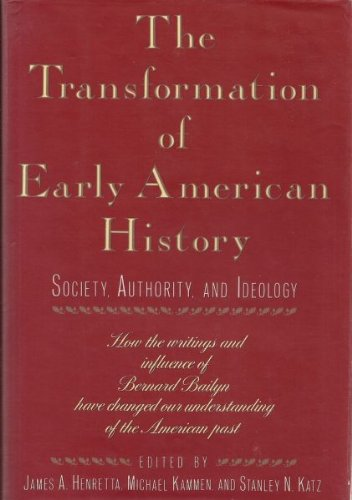 THE TRANSFORMATION OF EARLY AMERICAN HISTORY: SOCIETY, AUTHORITY, AND IDEOLOGY