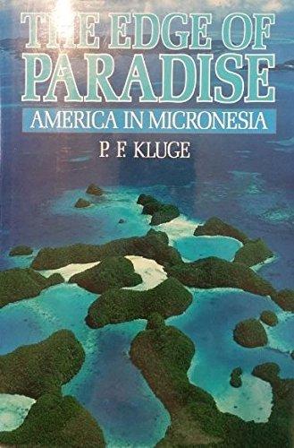 The Edge of Paradise: America in Micronesia (A Kolowalu Book): Kluge, P.F.