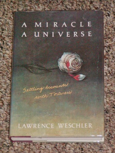 A MIRACLE, A UNIVERSE: Settling Accounts with Torturers.: Weschler, Lawrence
