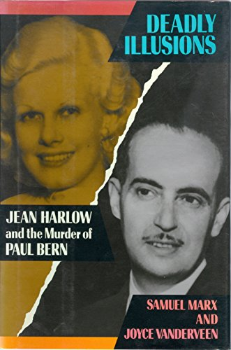 Deadly Illusions:Jean Harlow and the Murder of Paul Bern - Samuel Marx and Joyce Vanderveen