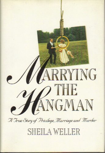 9780394582900: Marrying the Hangman: A True Story of Privilege, Marriage and Murder