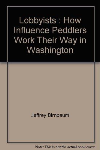 9780394582955: Lobbyists: How Influence Peddlers Work Their Way in Washington