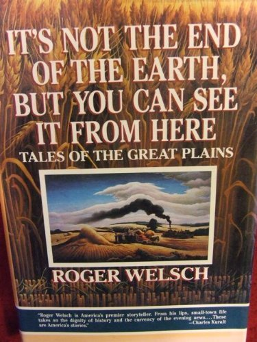 It's Not the End of the Earth, but You Can See It from Here : Tales of the Great Plains: ...