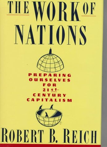 The Work of Nations: Preparing Ourselves for 21st-Century Capitalism: Reich, Robert B.