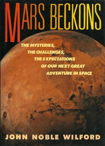 Mars Beckons : The Mysteries, the Challenges, the Expectations of Our Next Great Adventure in Space
