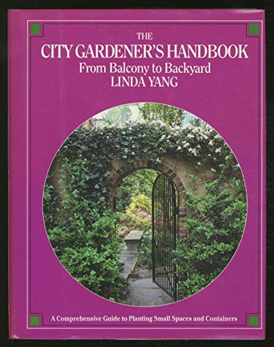 The City Gardener's Handbook :from Balcony to Backyard